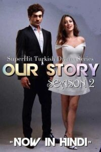 Download Our Story: Season 2 (Bizim Hikaye S02) Hindi Dubbed 720p [Turkish Drama Series] [Episodes 43 Added]