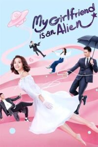 My Girlfriend is an Alien (Season 1) Hindi Dubbed (ORG) 1080p, 720p & 480p (2019 Chinese TV Series) [Episode 28 Added]